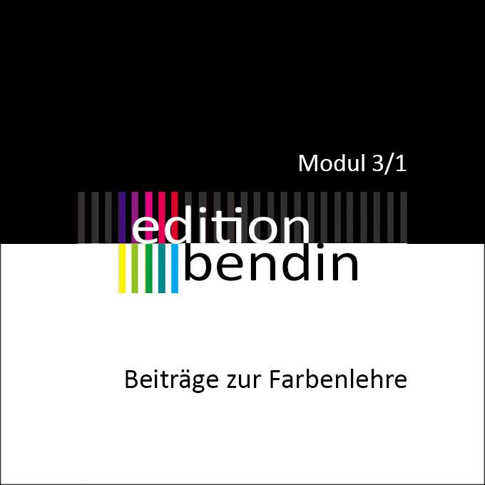 Edition Bendin - Beiträge zur Farbenlehre Modul 3/1